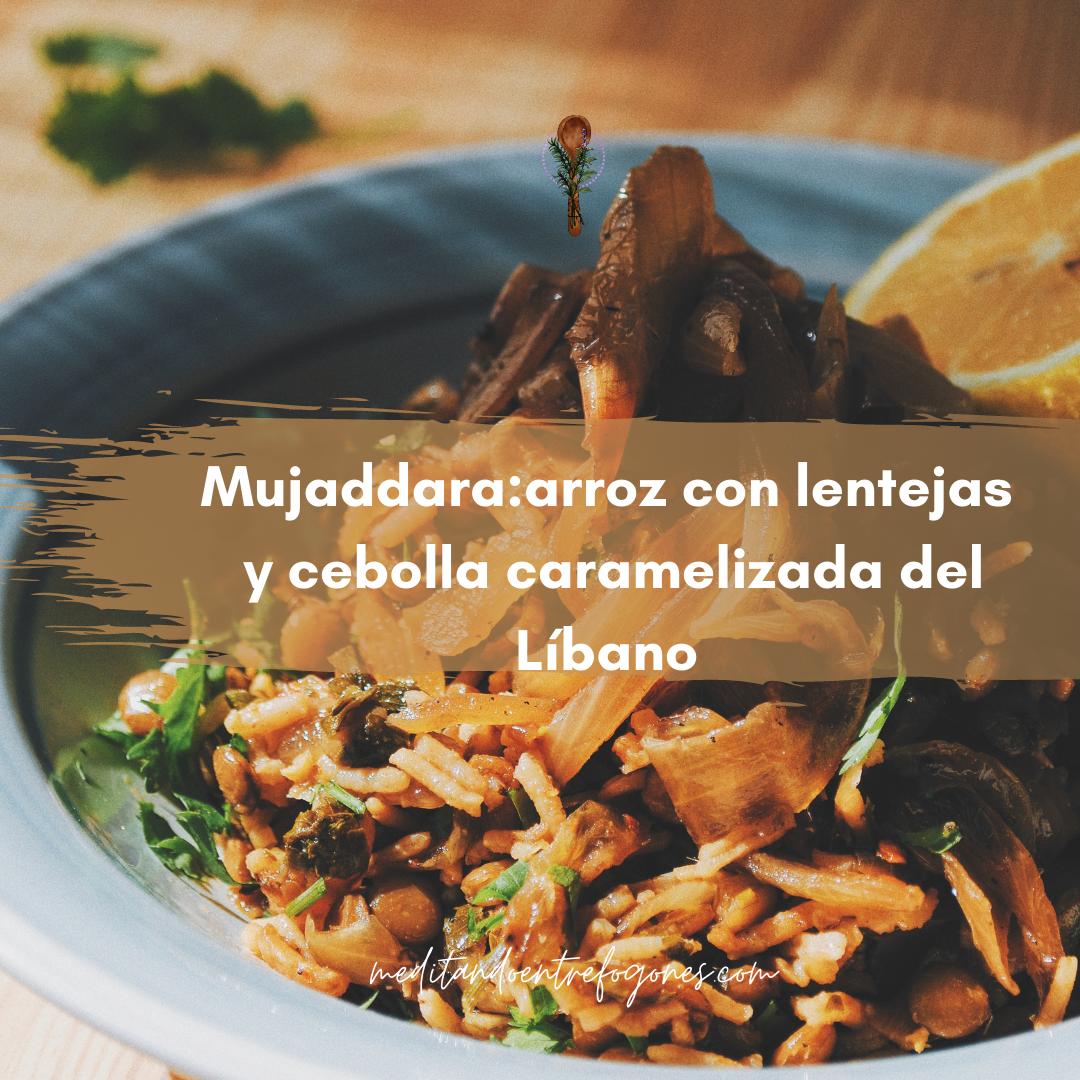 mujaddara: arroz con lentejas y cebolla caramelizada del líbano